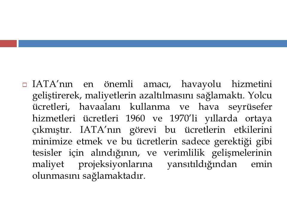 IATA'nın en önemli amacı, havayolu hizmetini geliştirerek, maliyetlerin azaltılmasını sağlamaktı.