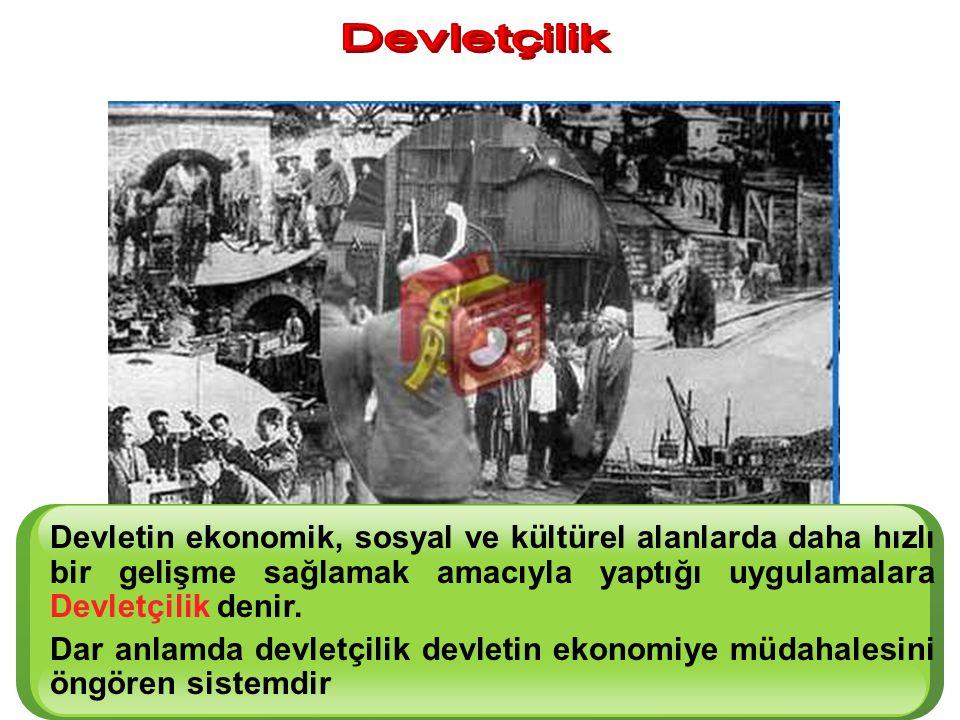 Devletçilik Devletin ekonomik, sosyal ve kültürel alanlarda daha hızlı bir gelişme sağlamak amacıyla yaptığı uygulamalara Devletçilik denir.