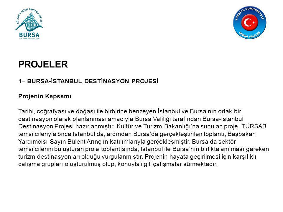 PROJELER 1– BURSA-İSTANBUL DESTİNASYON PROJESİ Projenin Kapsamı