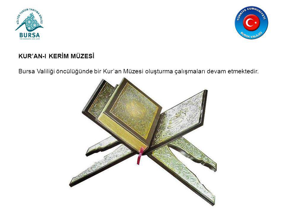 KUR'AN-I KERİM MÜZESİ Bursa Valiliği öncülüğünde bir Kur'an Müzesi oluşturma çalışmaları devam etmektedir.