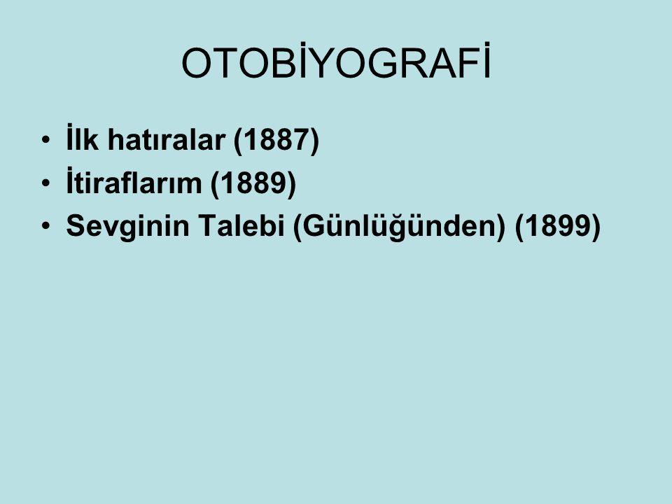 OTOBİYOGRAFİ İlk hatıralar (1887) İtiraflarım (1889)