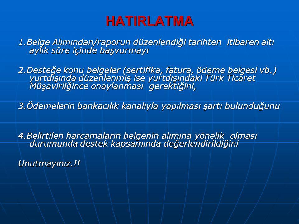 HATIRLATMA 1.Belge Alımından/raporun düzenlendiği tarihten itibaren altı aylık süre içinde başvurmayı.
