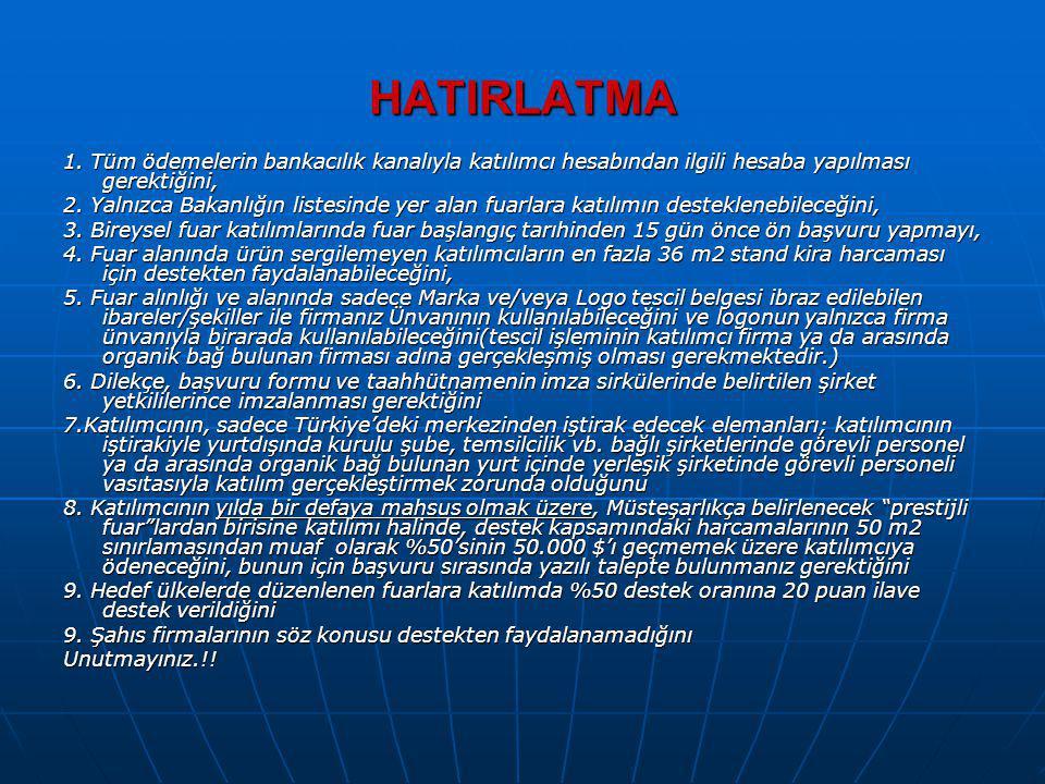 HATIRLATMA 1. Tüm ödemelerin bankacılık kanalıyla katılımcı hesabından ilgili hesaba yapılması gerektiğini,