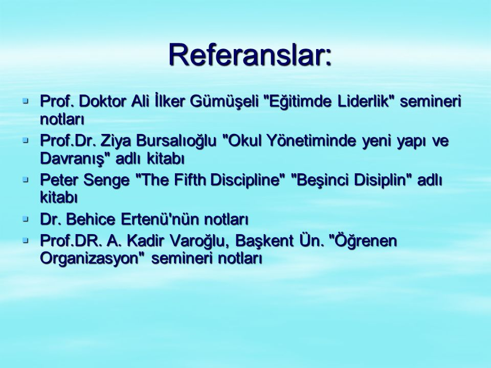 Referanslar: Prof. Doktor Ali İlker Gümüşeli Eğitimde Liderlik semineri notları.