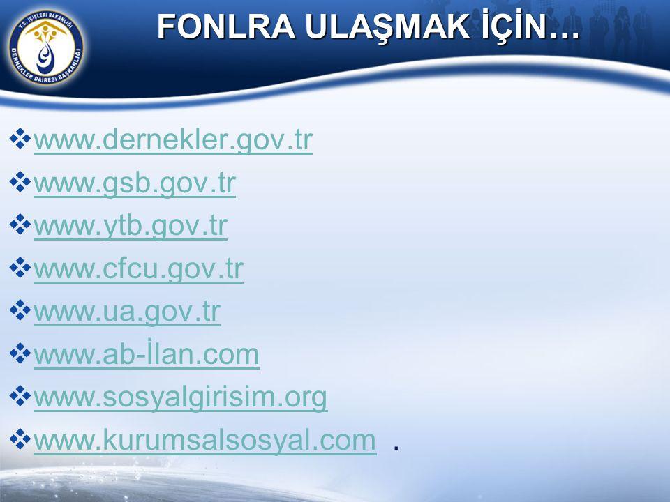 FONLRA ULAŞMAK İÇİN… www.dernekler.gov.tr www.gsb.gov.tr