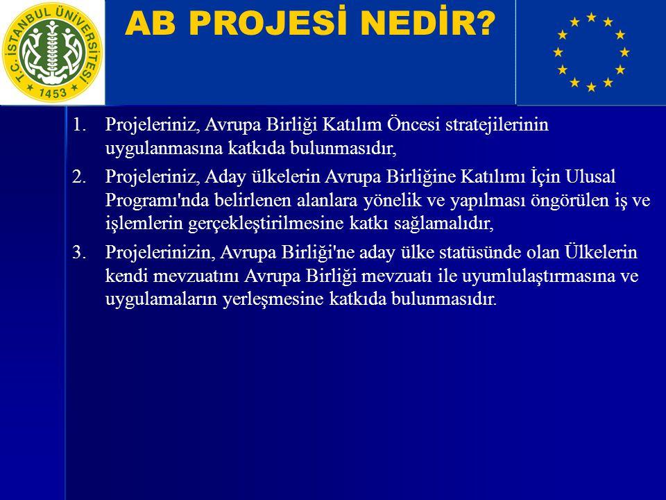 AB PROJESİ NEDİR Projeleriniz, Avrupa Birliği Katılım Öncesi stratejilerinin uygulanmasına katkıda bulunmasıdır,