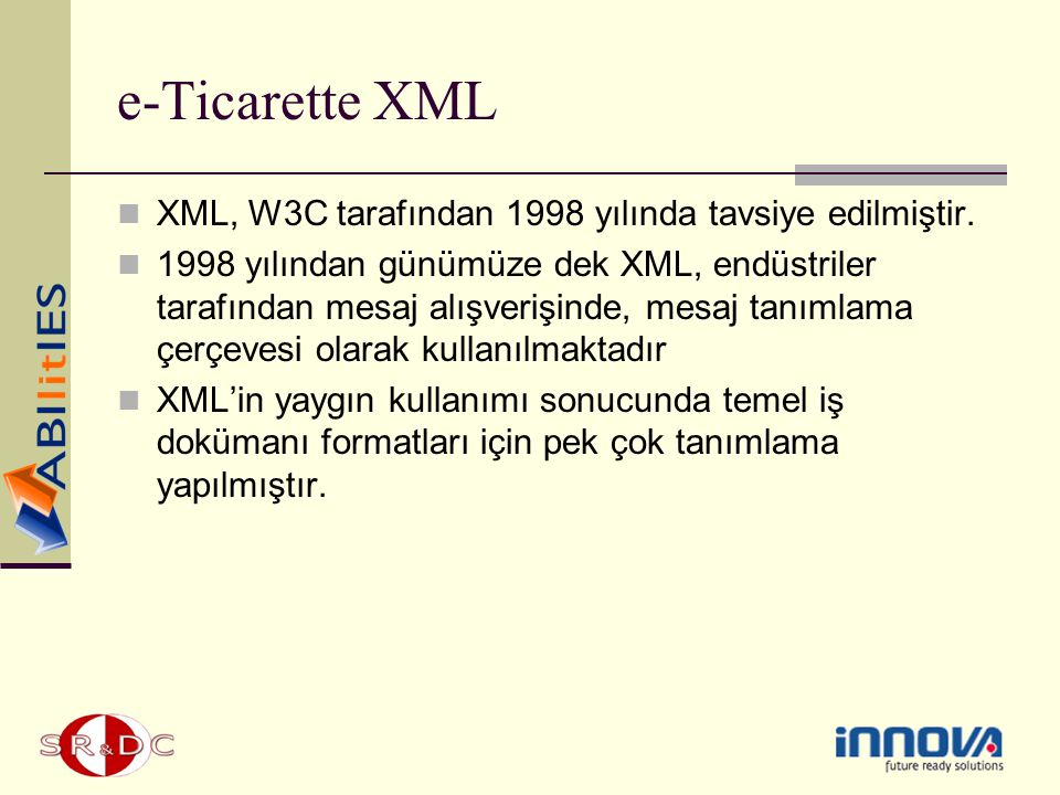 e-Ticarette XML XML, W3C tarafından 1998 yılında tavsiye edilmiştir.