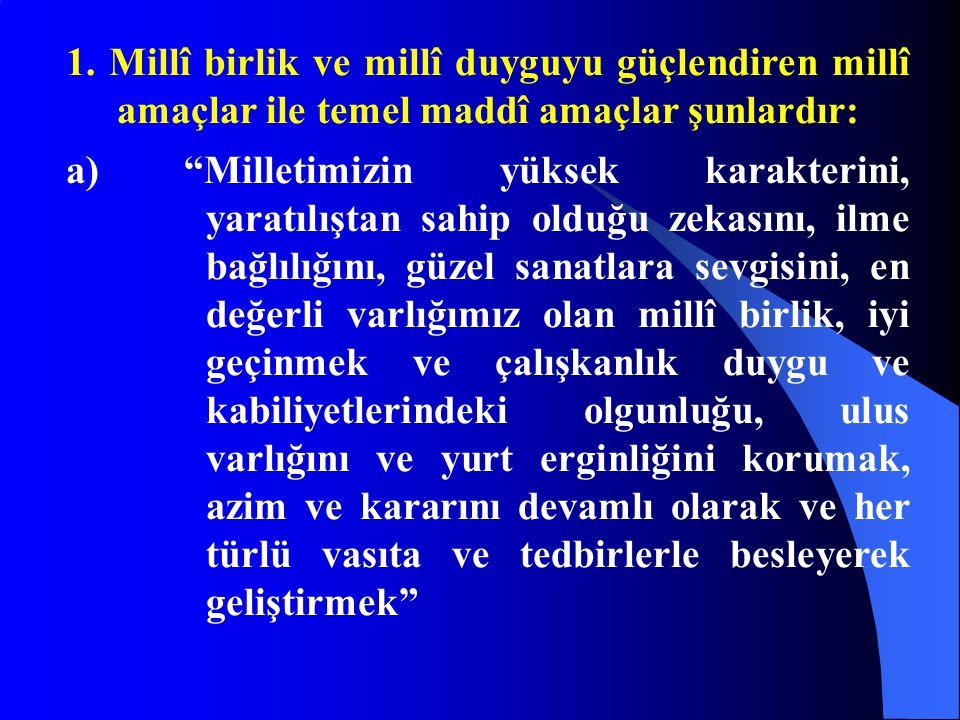 1. Millî birlik ve millî duyguyu güçlendiren millî amaçlar ile temel maddî amaçlar şunlardır: