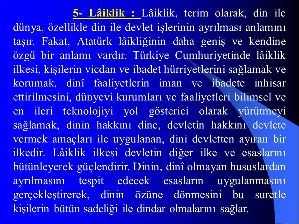 5- Lâiklik : Lâiklik, terim olarak, din ile dünya, özellikle din ile devlet işlerinin ayrılması anlamını taşır.