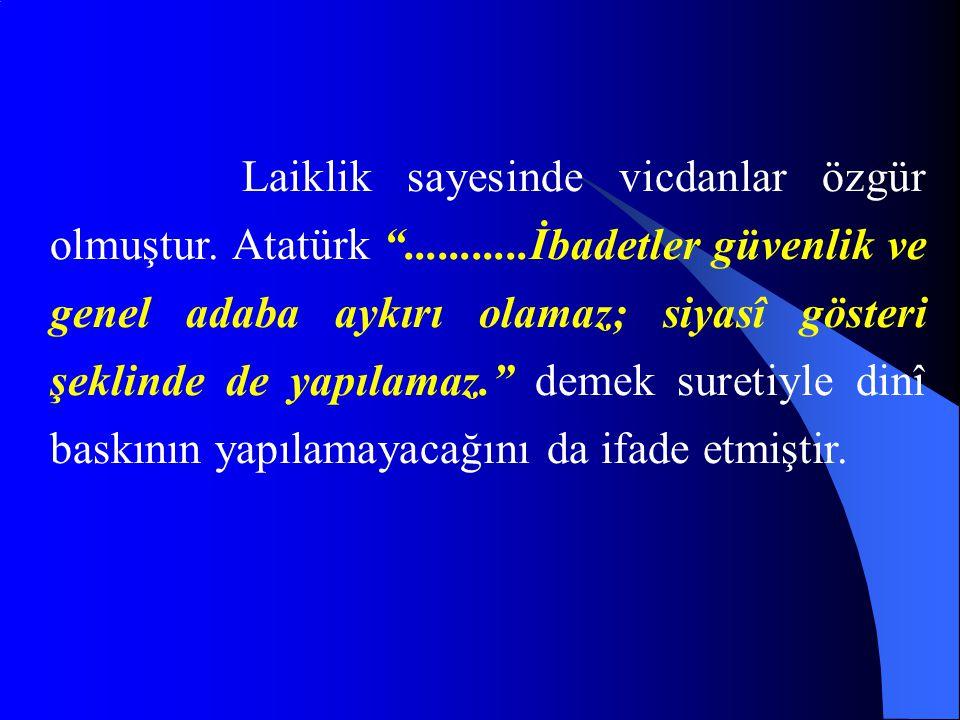 Laiklik sayesinde vicdanlar özgür olmuştur. Atatürk