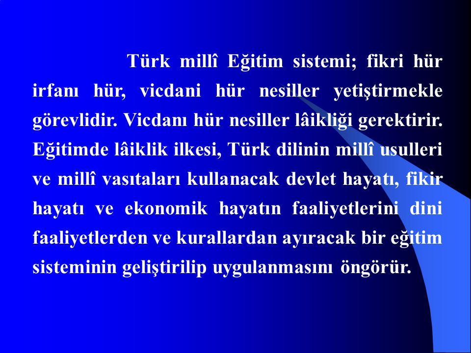Türk millî Eğitim sistemi; fikri hür irfanı hür, vicdani hür nesiller yetiştirmekle görevlidir.