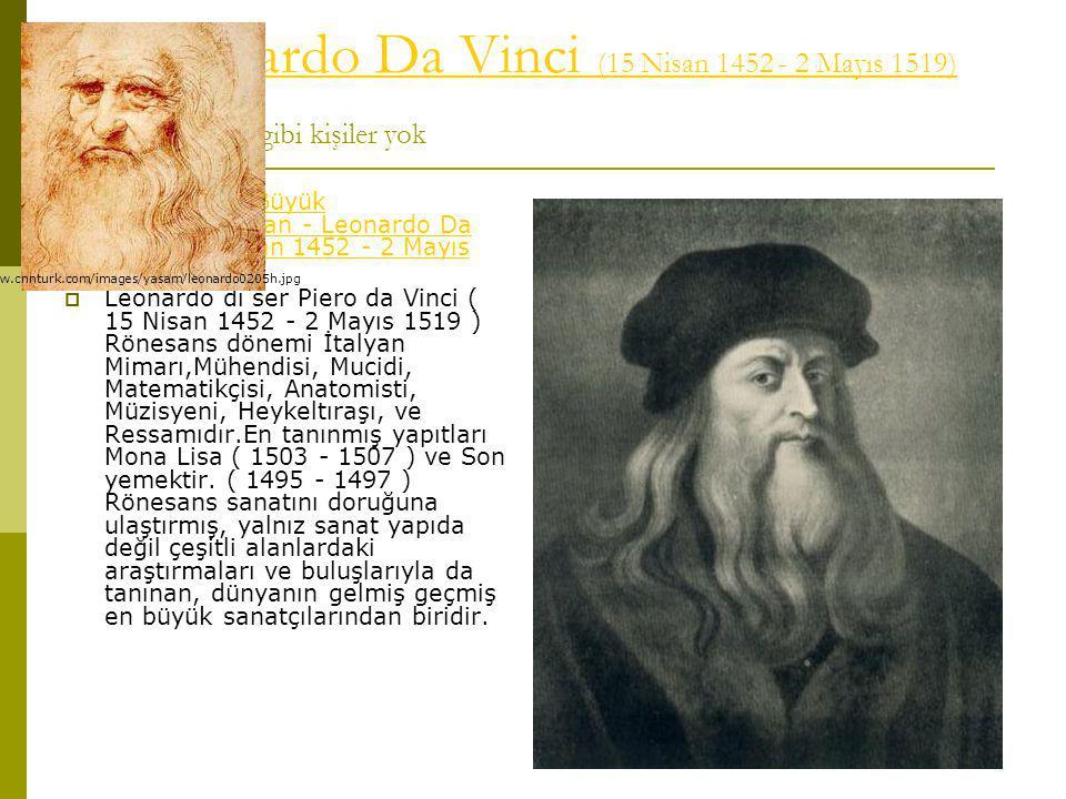 Artık Leonardo Da Vinci (15 Nisan 1452 - 2 Mayıs 1519) Hayyam gibi kişiler yok