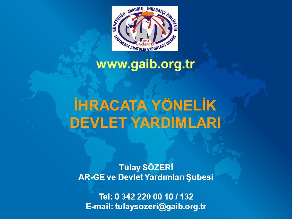AR-GE ve Devlet Yardımları Şubesi E-mail: tulaysozeri@gaib.org.tr