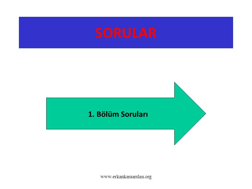 SORULAR 1. Bölüm Soruları www.erkankaraarslan.org