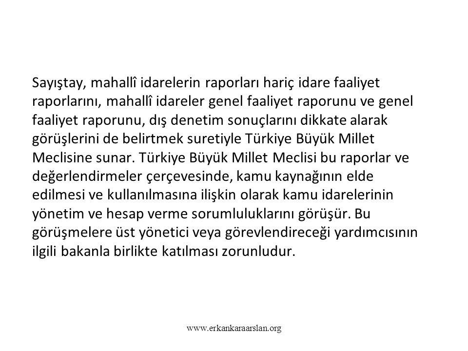 Sayıştay, mahallî idarelerin raporları hariç idare faaliyet raporlarını, mahallî idareler genel faaliyet raporunu ve genel faaliyet raporunu, dış denetim sonuçlarını dikkate alarak görüşlerini de belirtmek suretiyle Türkiye Büyük Millet Meclisine sunar. Türkiye Büyük Millet Meclisi bu raporlar ve değerlendirmeler çerçevesinde, kamu kaynağının elde edilmesi ve kullanılmasına ilişkin olarak kamu idarelerinin yönetim ve hesap verme sorumluluklarını görüşür. Bu görüşmelere üst yönetici veya görevlendireceği yardımcısının ilgili bakanla birlikte katılması zorunludur.