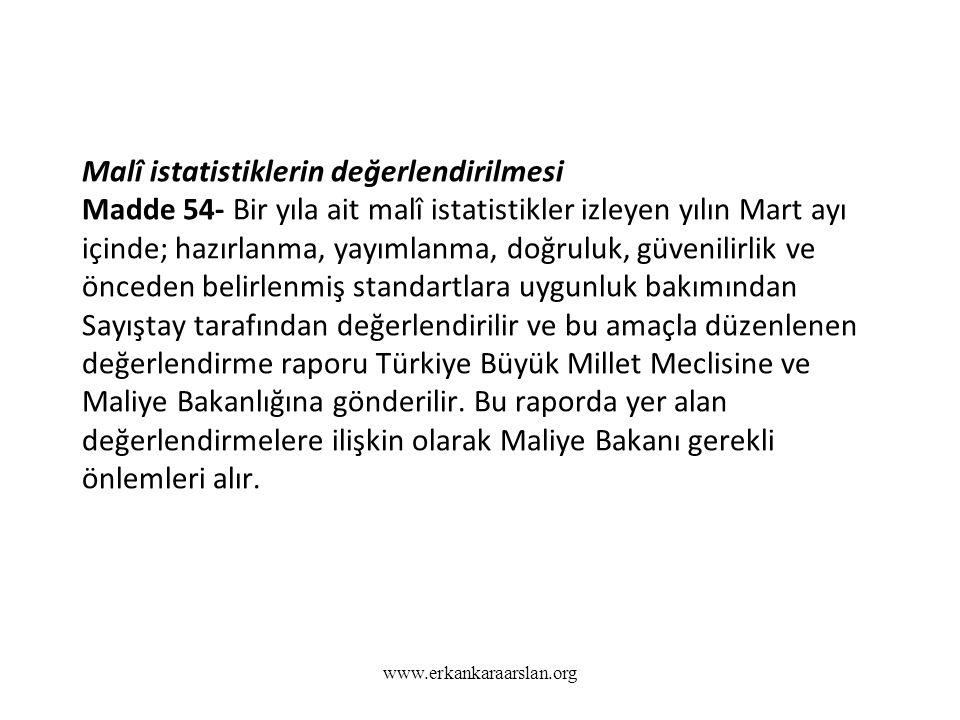 Malî istatistiklerin değerlendirilmesi Madde 54- Bir yıla ait malî istatistikler izleyen yılın Mart ayı içinde; hazırlanma, yayımlanma, doğruluk, güvenilirlik ve önceden belirlenmiş standartlara uygunluk bakımından Sayıştay tarafından değerlendirilir ve bu amaçla düzenlenen değerlendirme raporu Türkiye Büyük Millet Meclisine ve Maliye Bakanlığına gönderilir. Bu raporda yer alan değerlendirmelere ilişkin olarak Maliye Bakanı gerekli önlemleri alır.