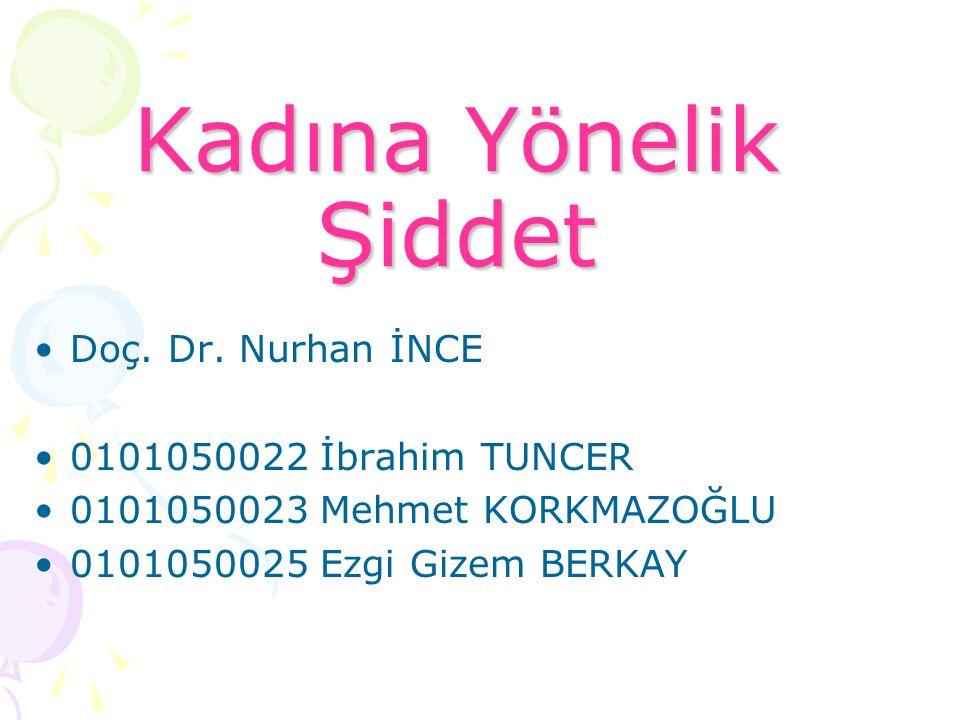 Kadına Yönelik Şiddet Doç. Dr. Nurhan İNCE 0101050022 İbrahim TUNCER