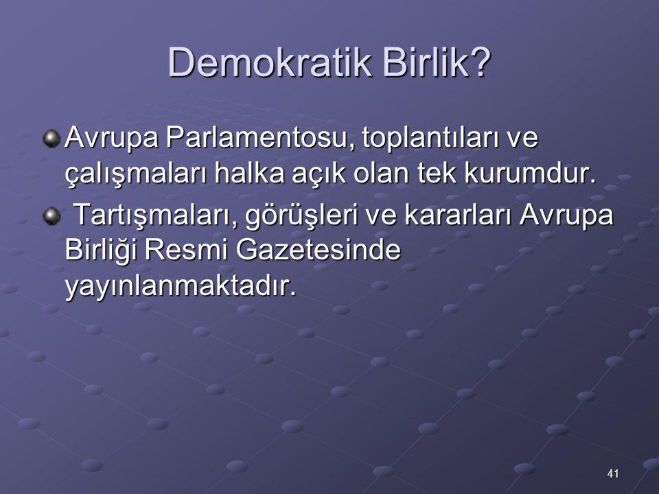 Demokratik Birlik Avrupa Parlamentosu, toplantıları ve çalışmaları halka açık olan tek kurumdur.