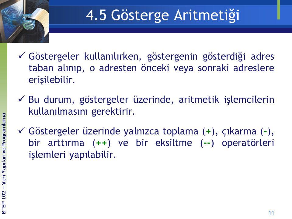 4.5 Gösterge Aritmetiği Göstergeler kullanılırken, göstergenin gösterdiği adres taban alınıp, o adresten önceki veya sonraki adreslere erişilebilir.