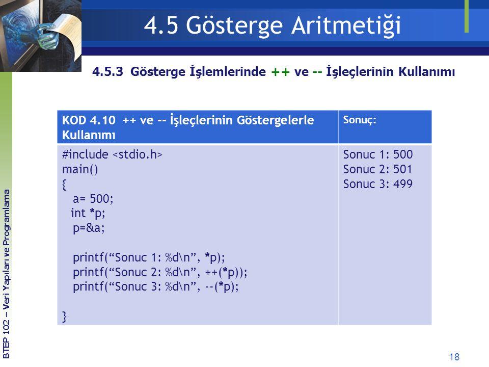 4.5 Gösterge Aritmetiği 4.5.3 Gösterge İşlemlerinde ++ ve -- İşleçlerinin Kullanımı. KOD 4.10 ++ ve -- İşleçlerinin Göstergelerle Kullanımı.