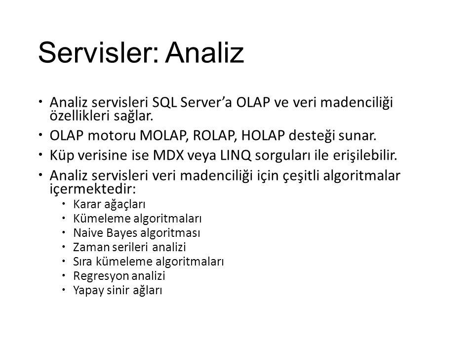 Servisler: Analiz Analiz servisleri SQL Server'a OLAP ve veri madenciliği özellikleri sağlar. OLAP motoru MOLAP, ROLAP, HOLAP desteği sunar.