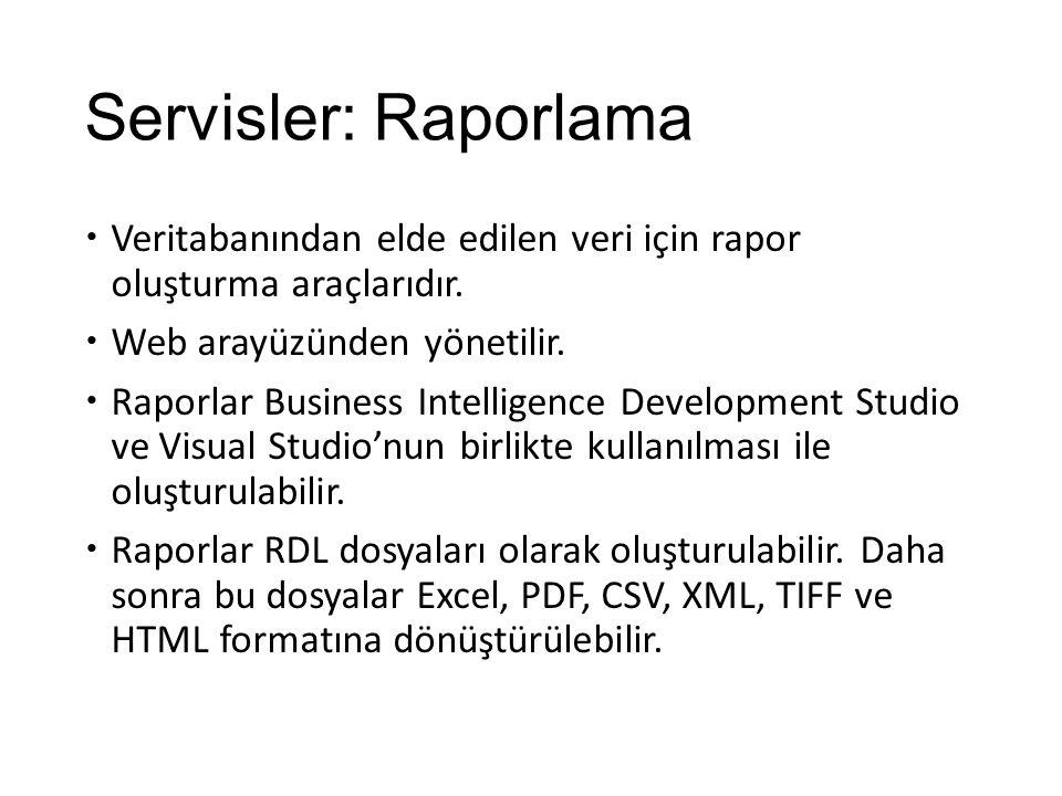 Servisler: Raporlama Veritabanından elde edilen veri için rapor oluşturma araçlarıdır. Web arayüzünden yönetilir.