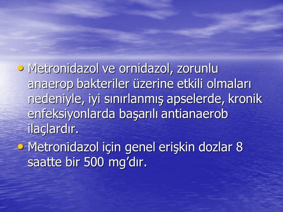 Metronidazol ve ornidazol, zorunlu anaerop bakteriler üzerine etkili olmaları nedeniyle, iyi sınırlanmış apselerde, kronik enfeksiyonlarda başarılı antianaerob ilaçlardır.
