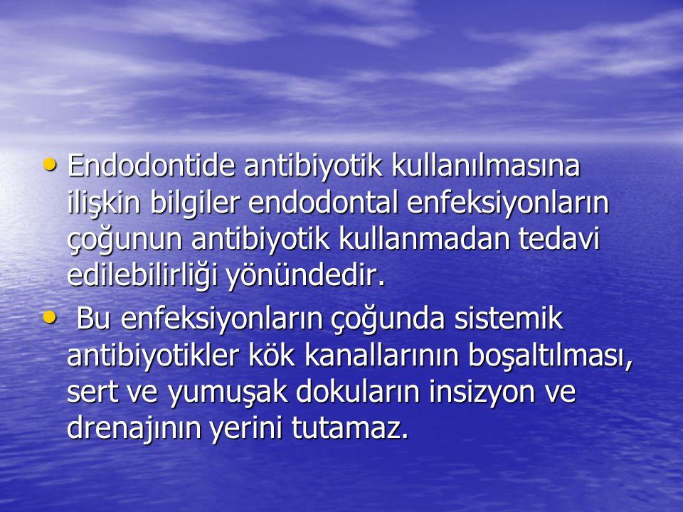Endodontide antibiyotik kullanılmasına ilişkin bilgiler endodontal enfeksiyonların çoğunun antibiyotik kullanmadan tedavi edilebilirliği yönündedir.