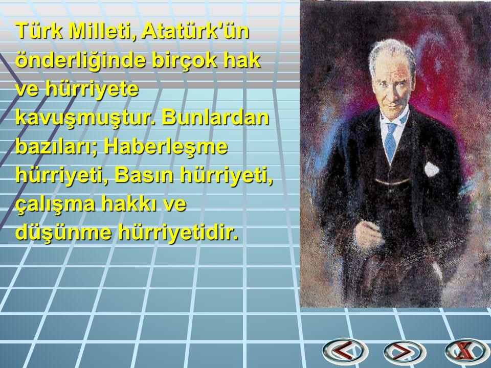 Türk Milleti, Atatürk ün önderliğinde birçok hak ve hürriyete kavuşmuştur.