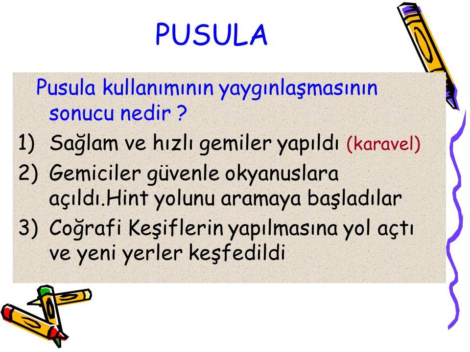 PUSULA Pusula kullanımının yaygınlaşmasının sonucu nedir