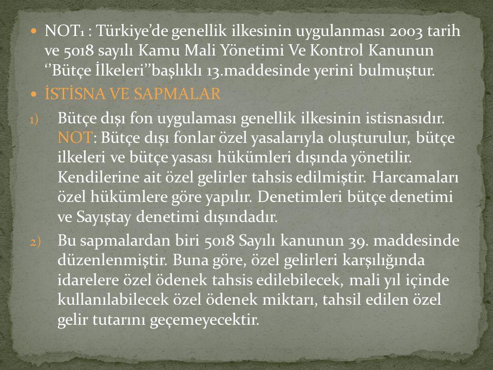NOT1 : Türkiye'de genellik ilkesinin uygulanması 2003 tarih ve 5018 sayılı Kamu Mali Yönetimi Ve Kontrol Kanunun ''Bütçe İlkeleri''başlıklı 13.maddesinde yerini bulmuştur.