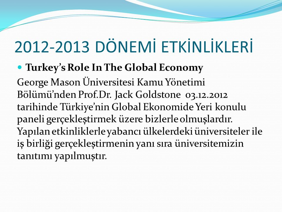 2012-2013 DÖNEMİ ETKİNLİKLERİ Turkey's Role In The Global Economy
