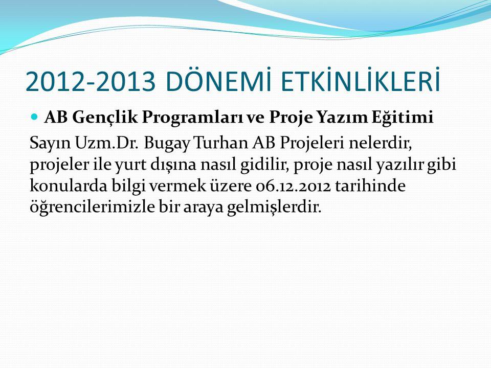 2012-2013 DÖNEMİ ETKİNLİKLERİ AB Gençlik Programları ve Proje Yazım Eğitimi.