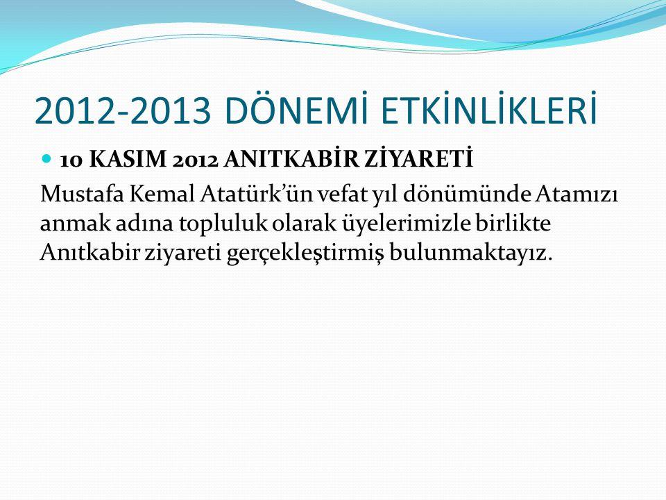 2012-2013 DÖNEMİ ETKİNLİKLERİ 10 KASIM 2012 ANITKABİR ZİYARETİ