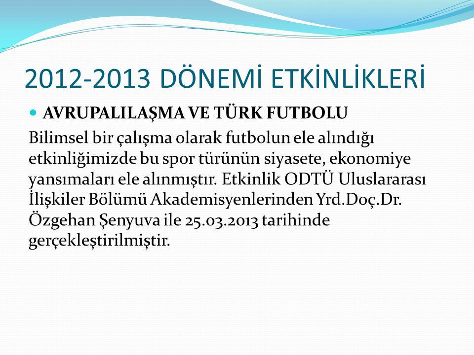 2012-2013 DÖNEMİ ETKİNLİKLERİ AVRUPALILAŞMA VE TÜRK FUTBOLU