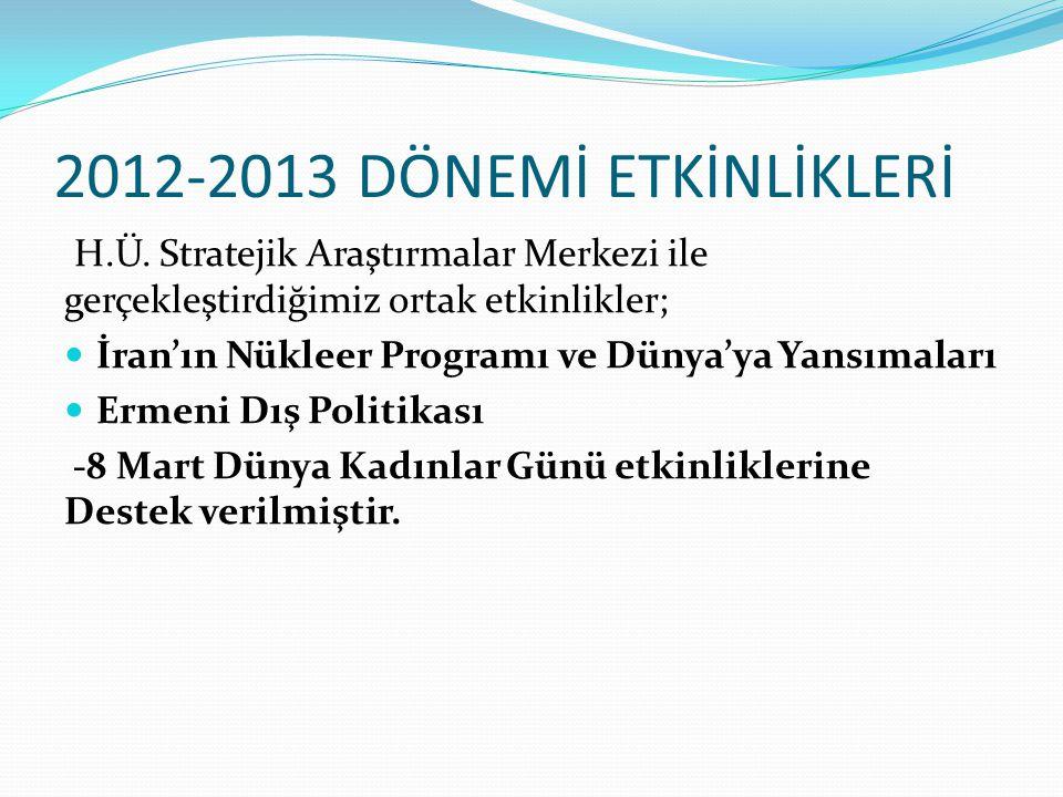 2012-2013 DÖNEMİ ETKİNLİKLERİ H.Ü. Stratejik Araştırmalar Merkezi ile gerçekleştirdiğimiz ortak etkinlikler;