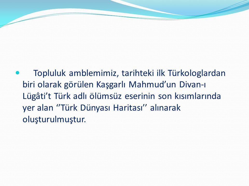 Topluluk amblemimiz, tarihteki ilk Türkologlardan biri olarak görülen Kaşgarlı Mahmud'un Divan-ı Lügâti't Türk adlı ölümsüz eserinin son kısımlarında yer alan ''Türk Dünyası Haritası'' alınarak oluşturulmuştur.