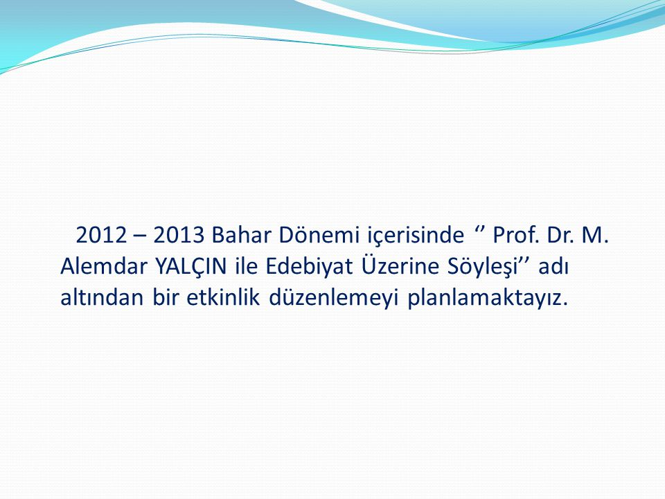 2012 – 2013 Bahar Dönemi içerisinde '' Prof. Dr. M