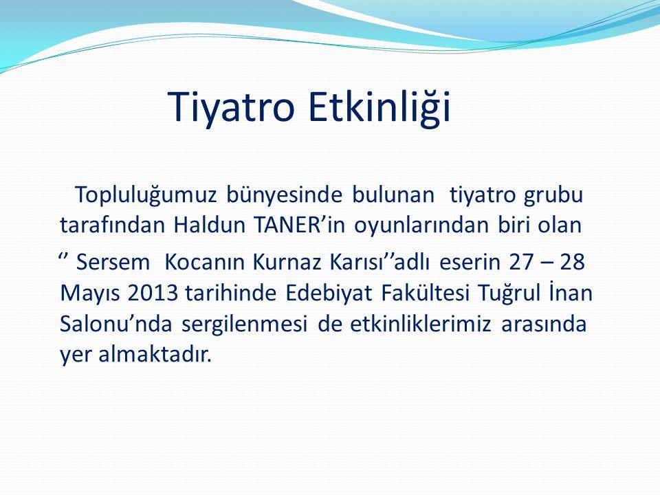 Tiyatro Etkinliği Topluluğumuz bünyesinde bulunan tiyatro grubu tarafından Haldun TANER'in oyunlarından biri olan.
