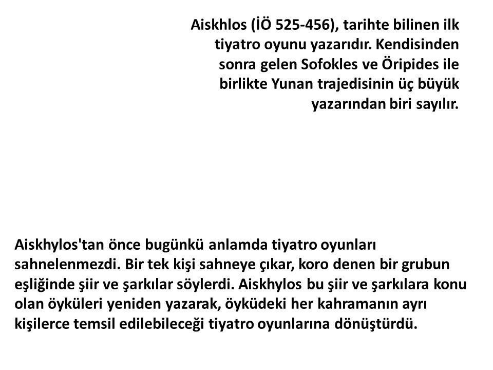 Aiskhlos (İÖ 525-456), tarihte bilinen ilk tiyatro oyunu yazarıdır