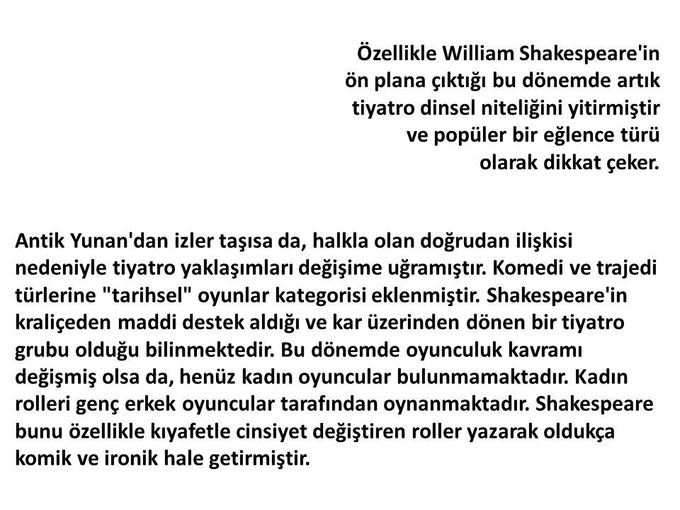 Özellikle William Shakespeare in ön plana çıktığı bu dönemde artık tiyatro dinsel niteliğini yitirmiştir ve popüler bir eğlence türü olarak dikkat çeker.