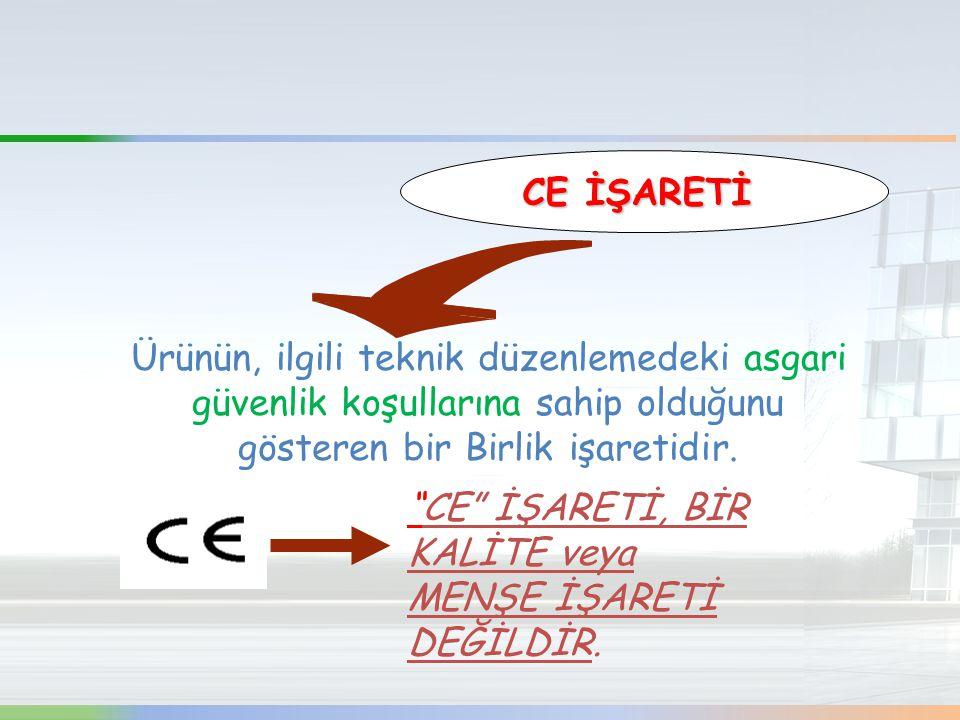 CE İŞARETİ Ürünün, ilgili teknik düzenlemedeki asgari güvenlik koşullarına sahip olduğunu gösteren bir Birlik işaretidir.