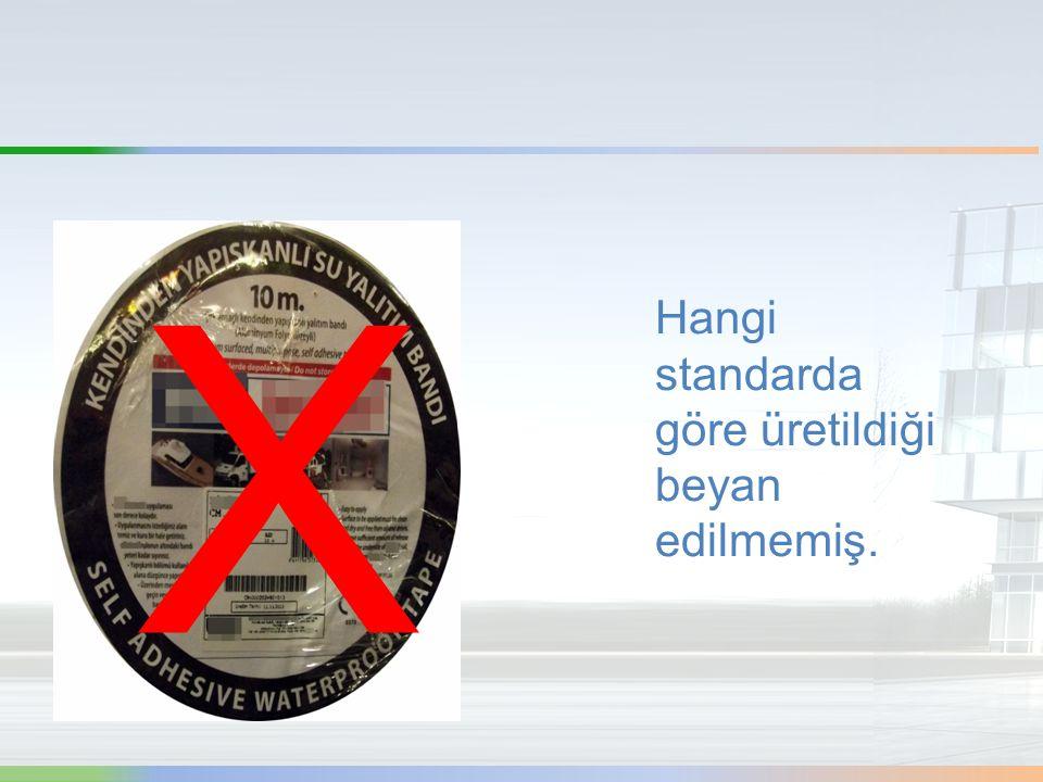 X Hangi standarda göre üretildiği beyan edilmemiş.