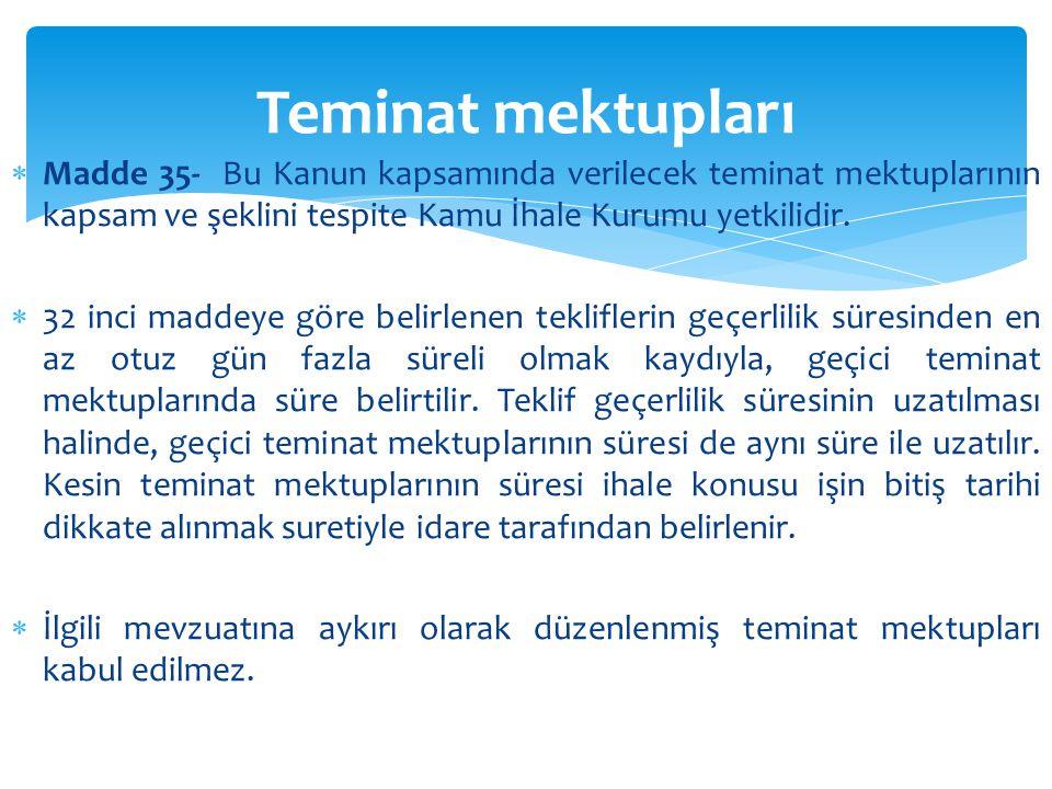 Teminat mektupları Madde 35- Bu Kanun kapsamında verilecek teminat mektuplarının kapsam ve şeklini tespite Kamu İhale Kurumu yetkilidir.