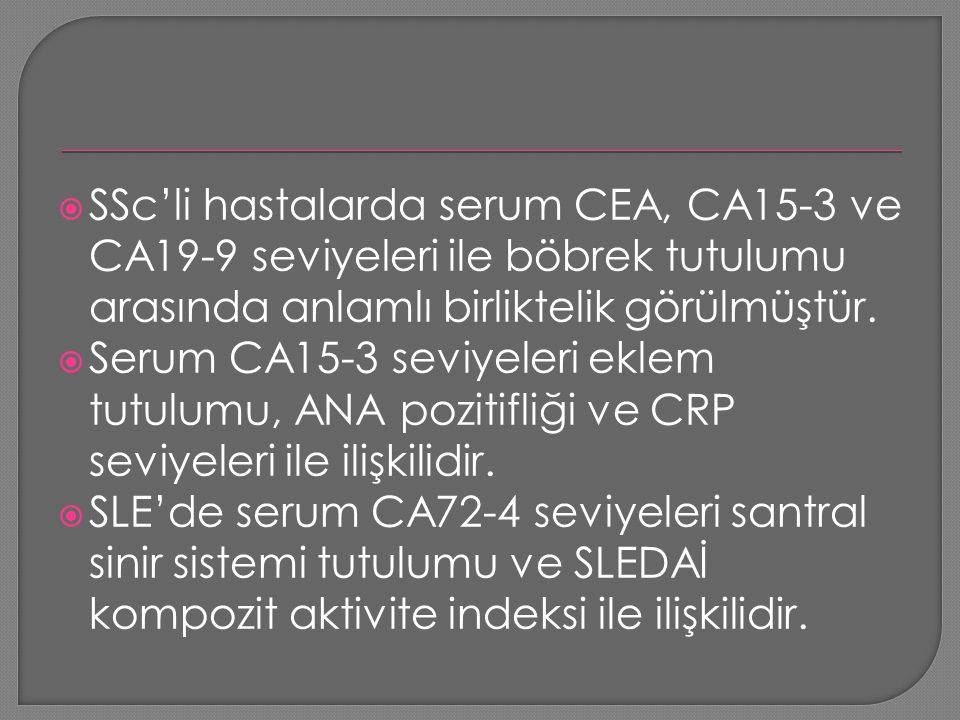SSc'li hastalarda serum CEA, CA15-3 ve CA19-9 seviyeleri ile böbrek tutulumu arasında anlamlı birliktelik görülmüştür.