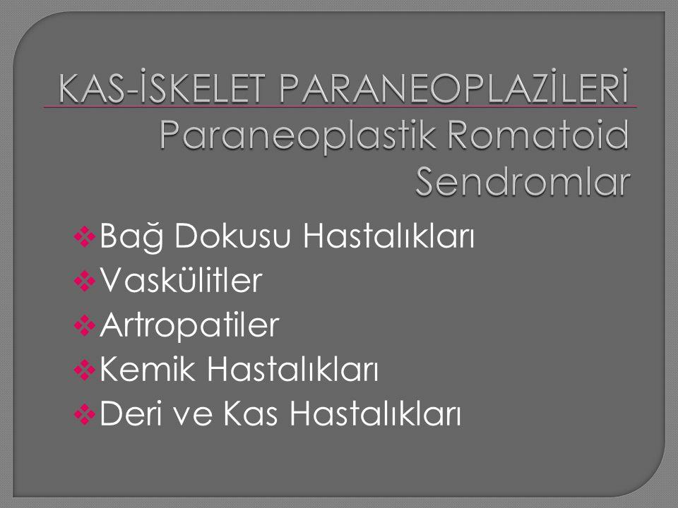 KAS-İSKELET PARANEOPLAZİLERİ Paraneoplastik Romatoid Sendromlar