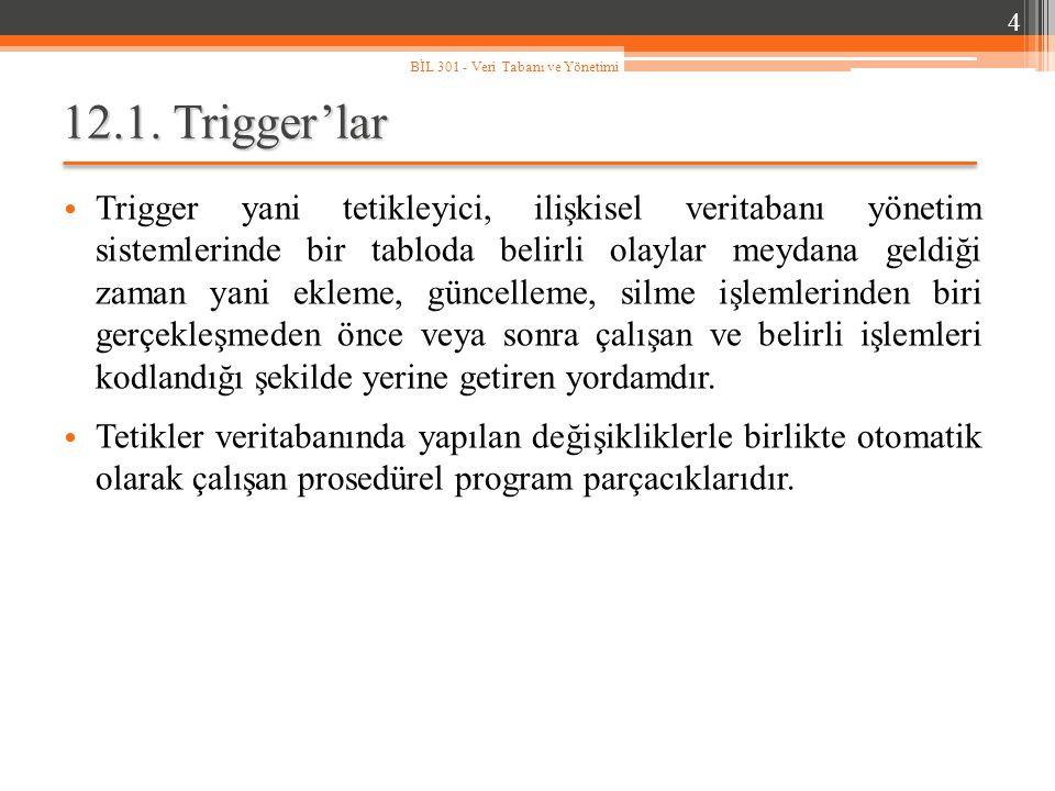4 BİL 301 - Veri Tabanı ve Yönetimi. 12.1. Trigger'lar.