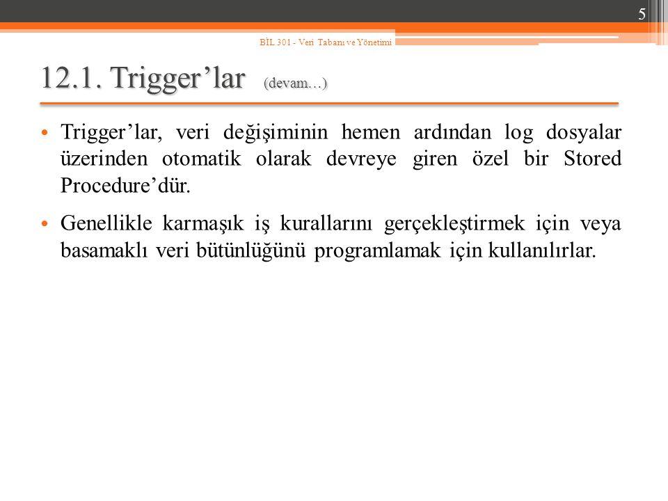 5 BİL 301 - Veri Tabanı ve Yönetimi. 12.1. Trigger'lar (devam…)