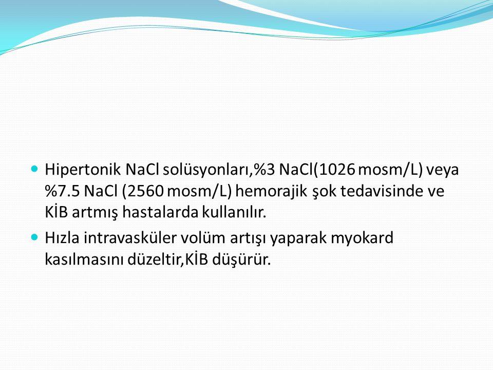 Hipertonik NaCl solüsyonları,%3 NaCl(1026 mosm/L) veya %7