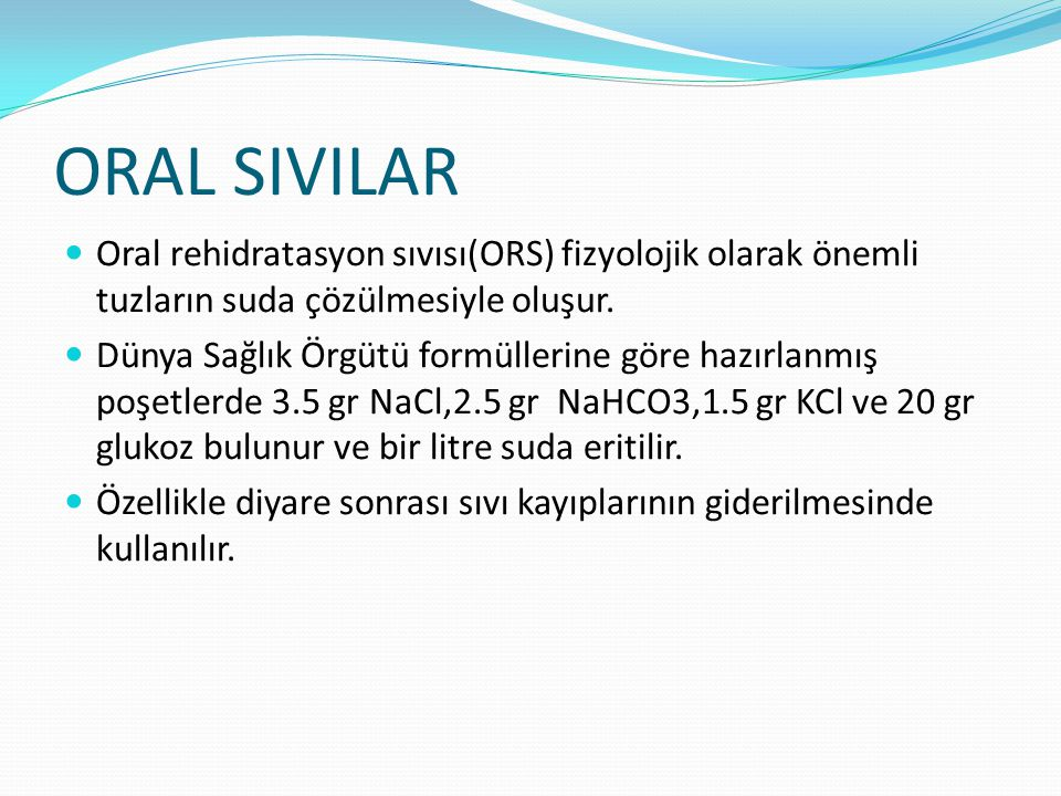 ORAL SIVILAR Oral rehidratasyon sıvısı(ORS) fizyolojik olarak önemli tuzların suda çözülmesiyle oluşur.